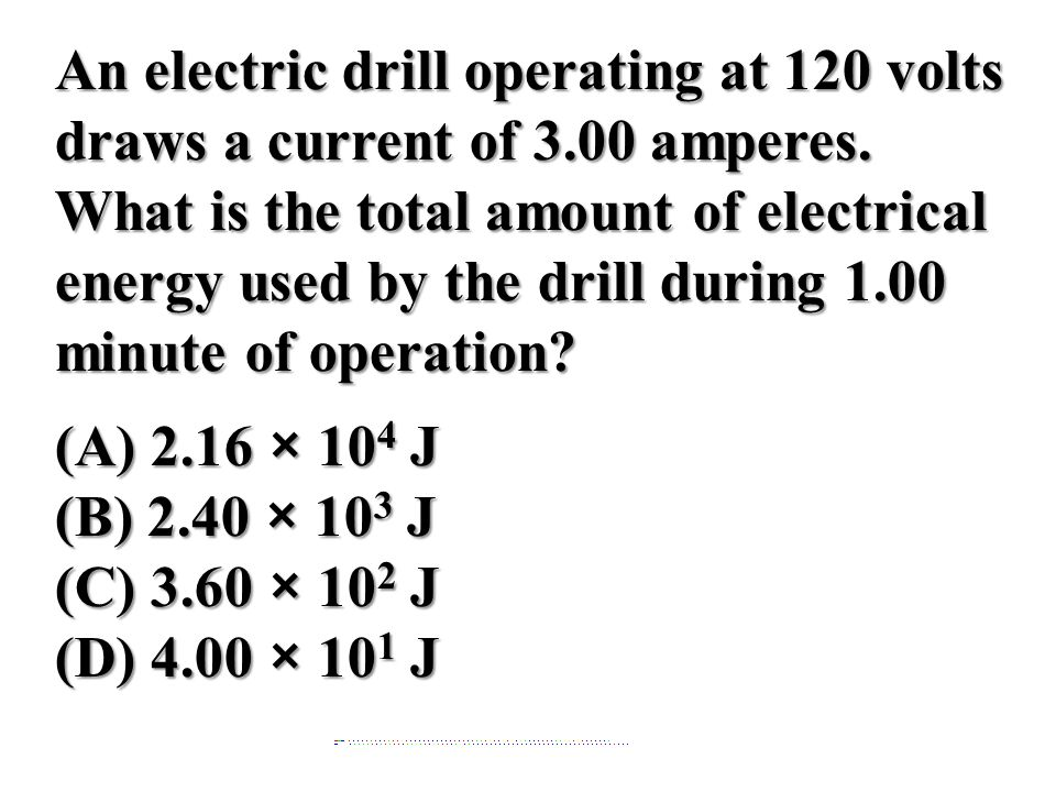 An electric drill operating at 120 volts draws a current of 3