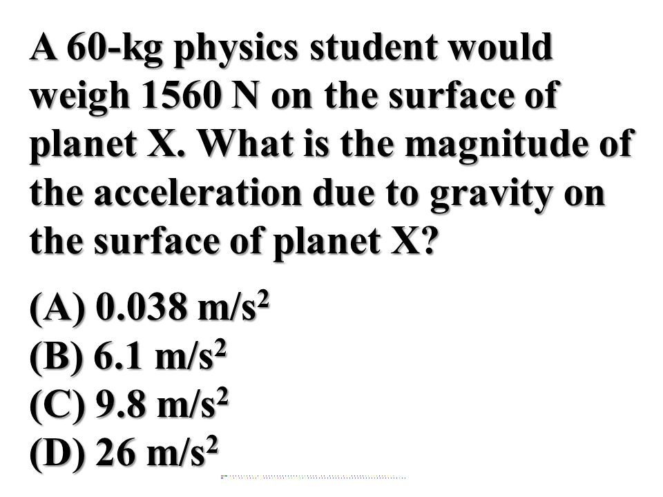 A 60-kg physics student would weigh 1560 N on the surface of planet X