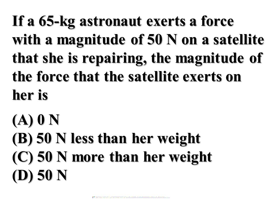 (B) 50 N less than her weight (C) 50 N more than her weight (D) 50 N