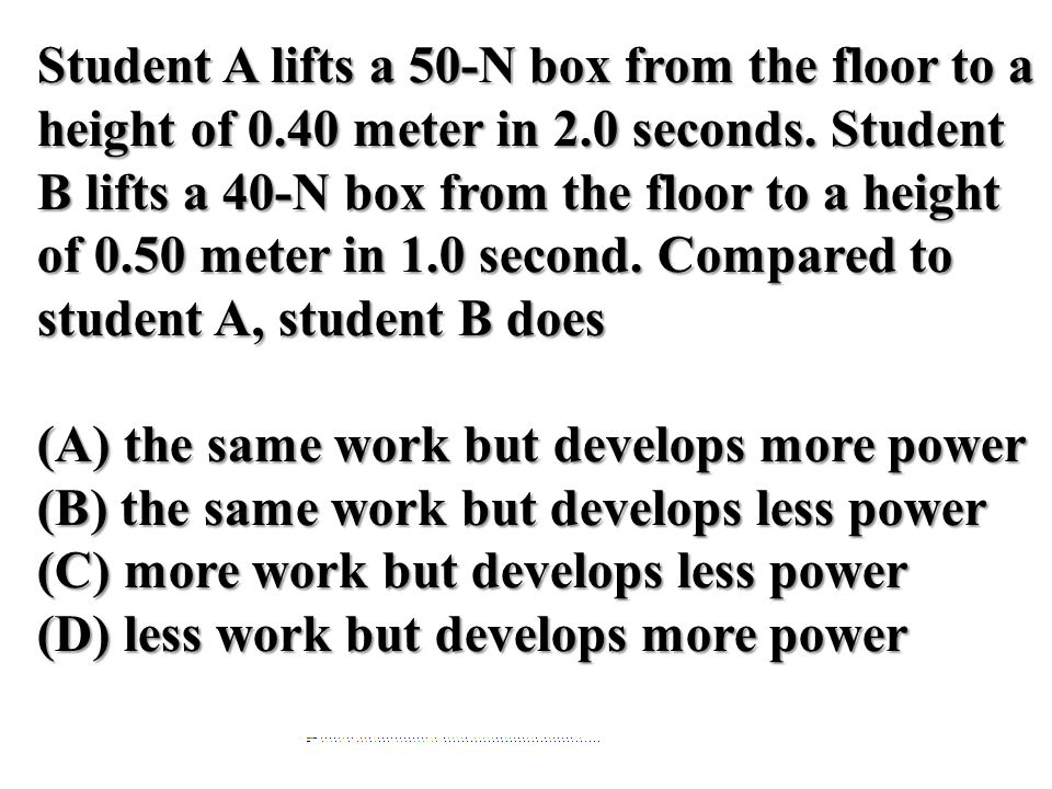 (A) the same work but develops more power