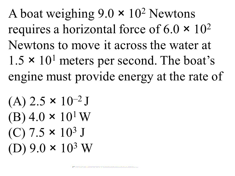 A boat weighing 9. 0 × 102 Newtons requires a horizontal force of 6