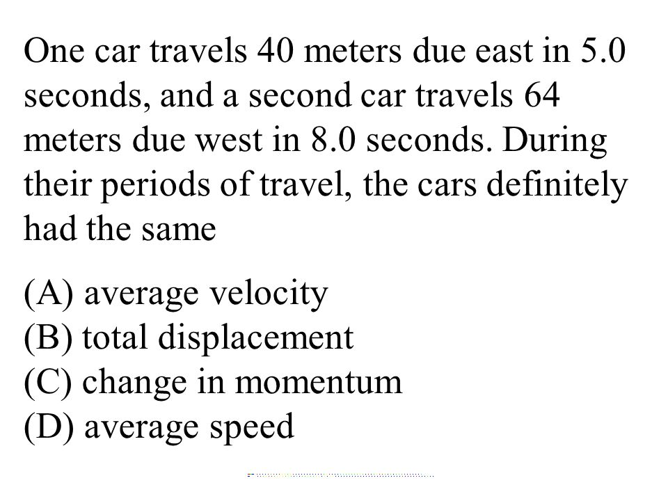 (B) total displacement (C) change in momentum (D) average speed