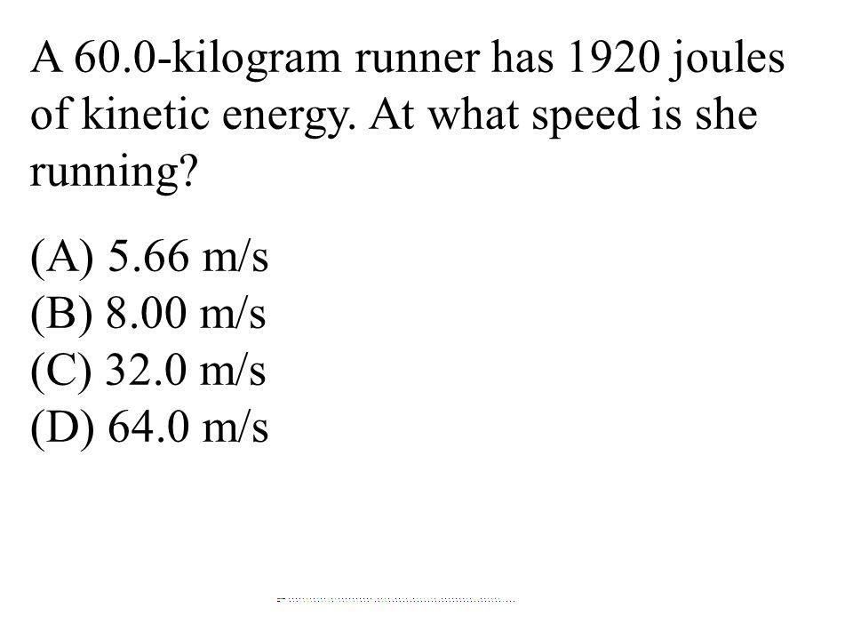 A 60. 0-kilogram runner has 1920 joules of kinetic energy
