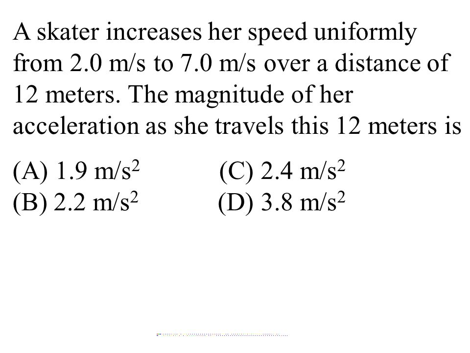 A skater increases her speed uniformly from 2. 0 m/s to 7