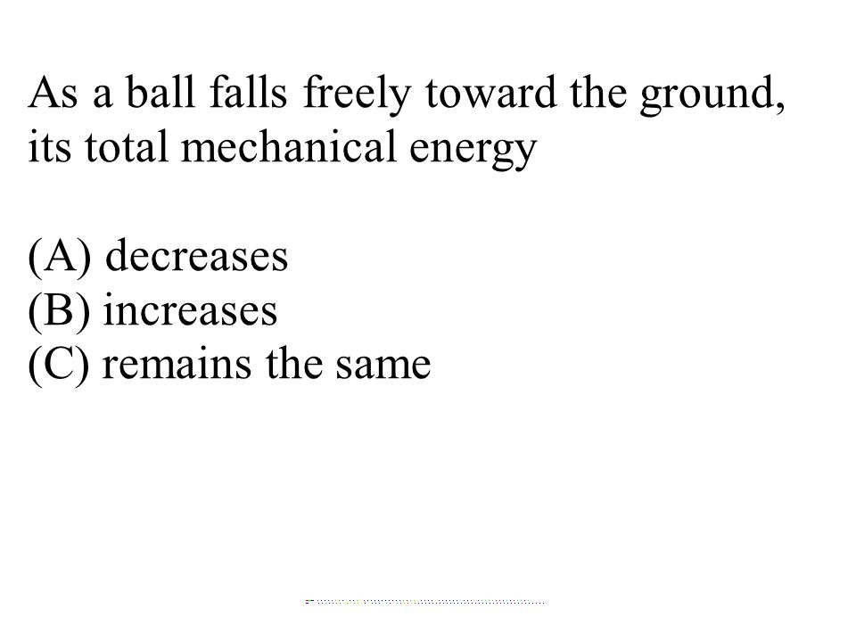 As a ball falls freely toward the ground, its total mechanical energy
