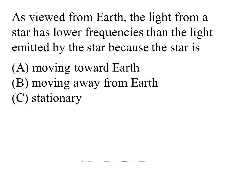 (A) moving toward Earth (B) moving away from Earth (C) stationary