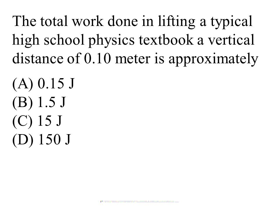 The total work done in lifting a typical high school physics textbook a vertical distance of 0.10 meter is approximately