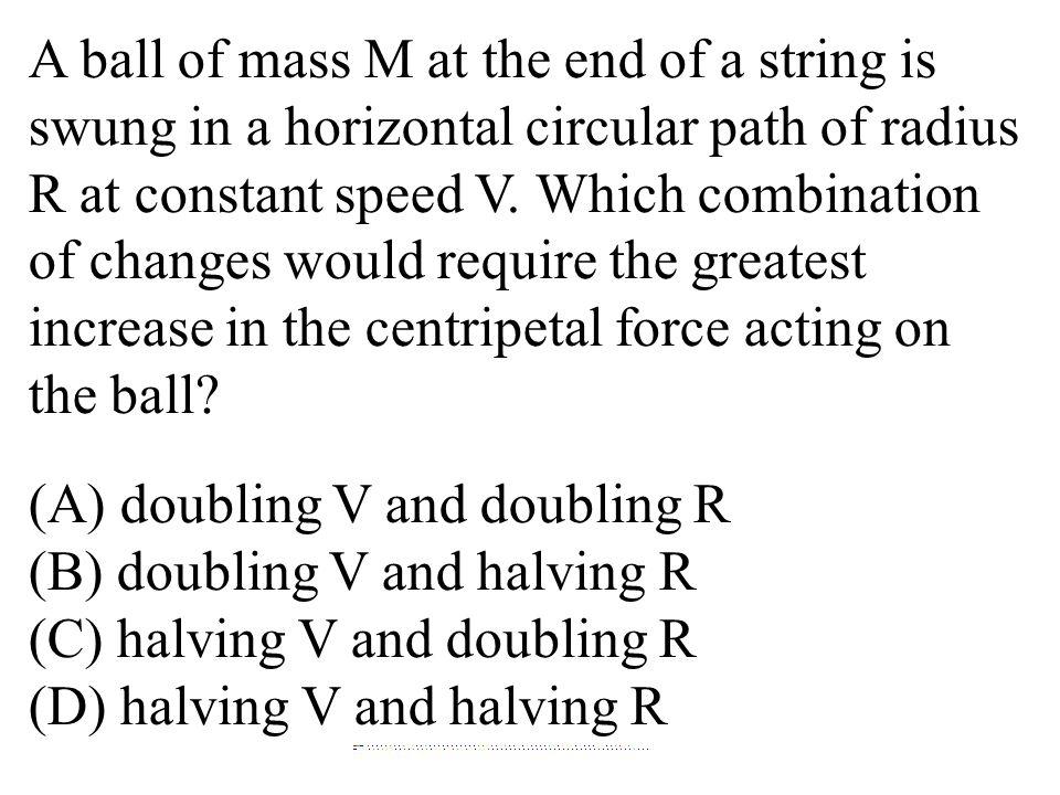 (A) doubling V and doubling R (B) doubling V and halving R