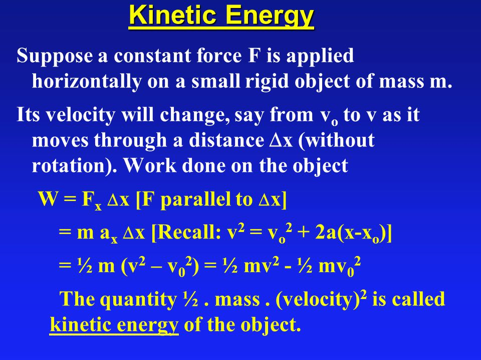 Kinetic Energy Suppose a constant force F is applied horizontally on a small rigid object of mass m.