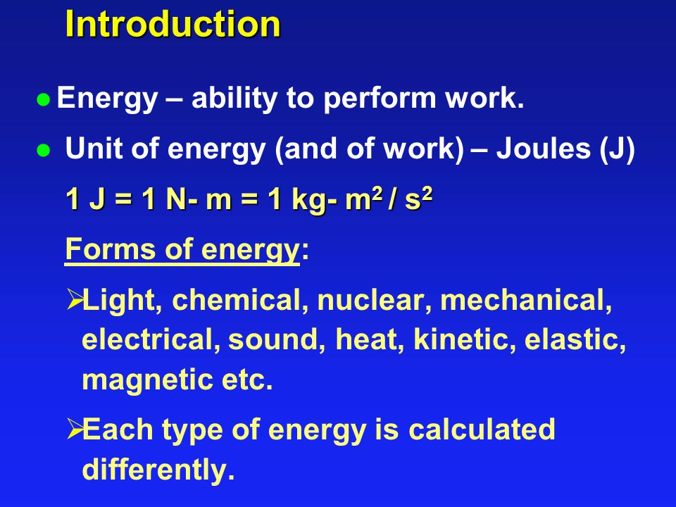 Introduction Energy – ability to perform work.