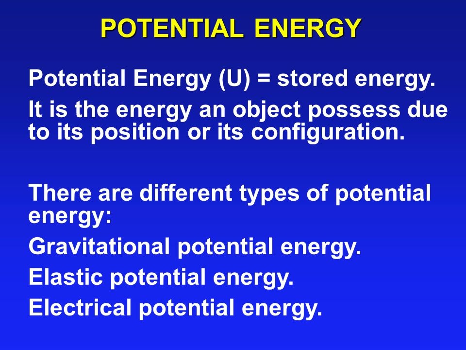 POTENTIAL ENERGY Potential Energy (U) = stored energy.