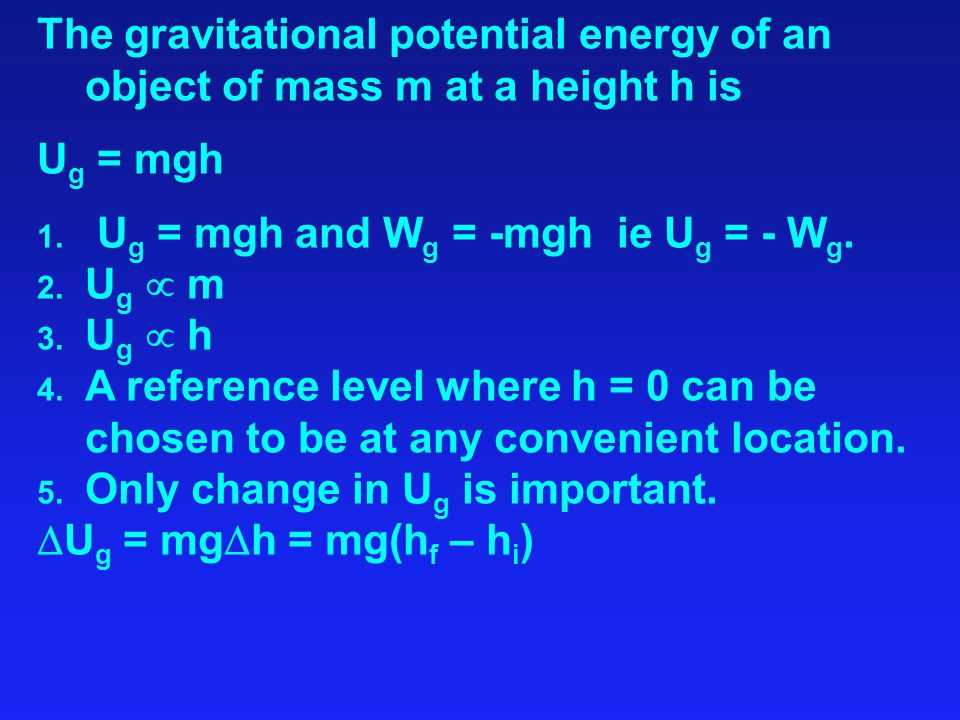 The gravitational potential energy of an object of mass m at a height h is