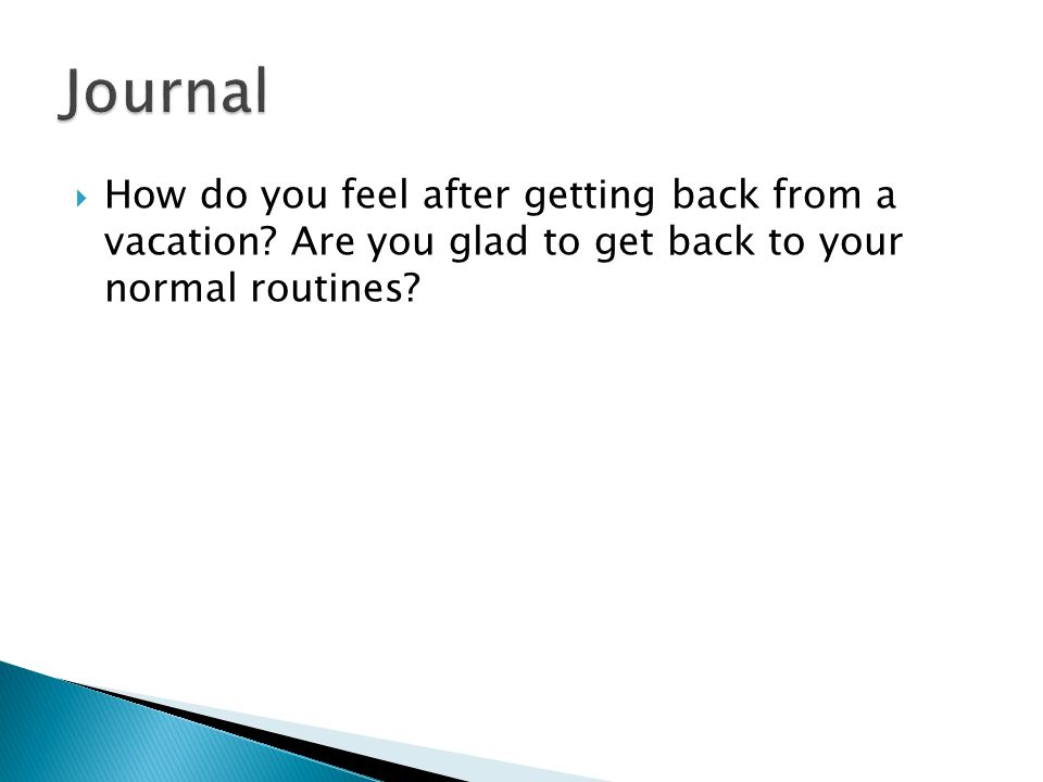 Journal How do you feel after getting back from a vacation.