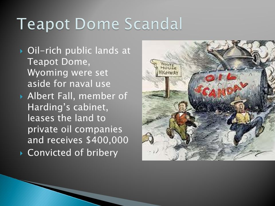 Teapot Dome Scandal Oil-rich public lands at Teapot Dome, Wyoming were set aside for naval use.