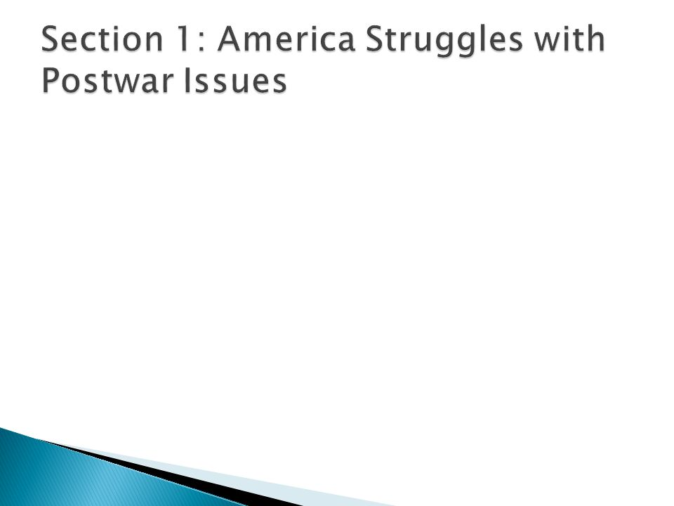 Section 1: America Struggles with Postwar Issues