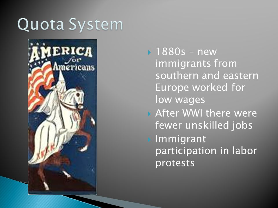Quota System 1880s – new immigrants from southern and eastern Europe worked for low wages. After WWI there were fewer unskilled jobs.