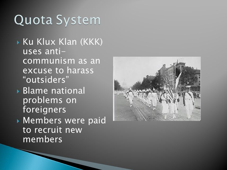 Quota System Ku Klux Klan (KKK) uses anti- communism as an excuse to harass outsiders Blame national problems on foreigners.