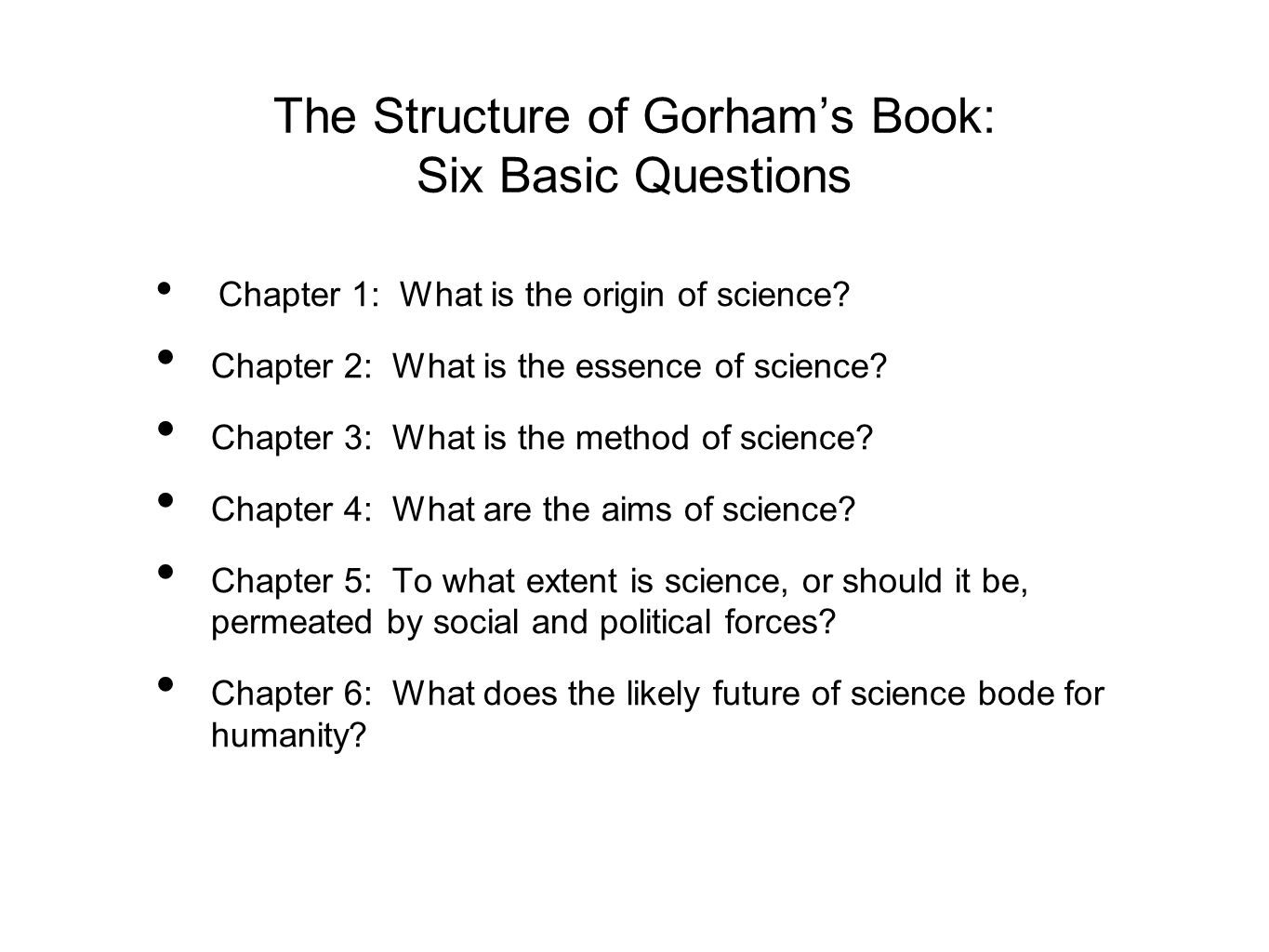 The Structure of Gorham's Book: Six Basic Questions
