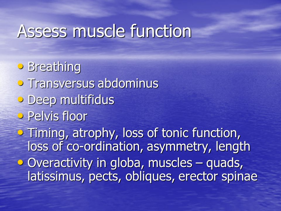 Assess muscle function