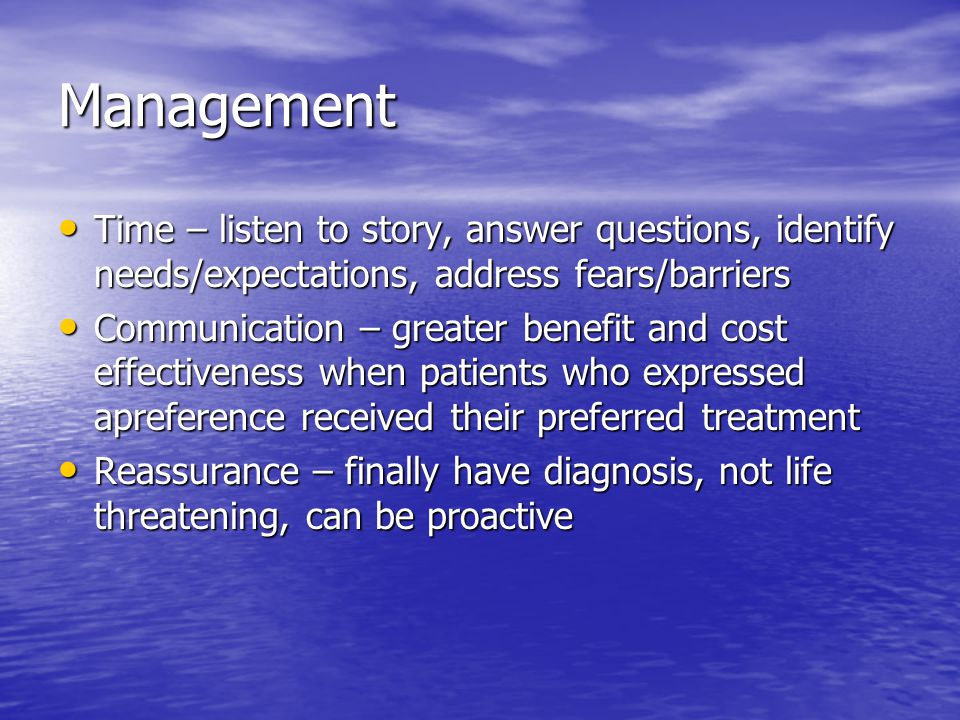 Management Time – listen to story, answer questions, identify needs/expectations, address fears/barriers.