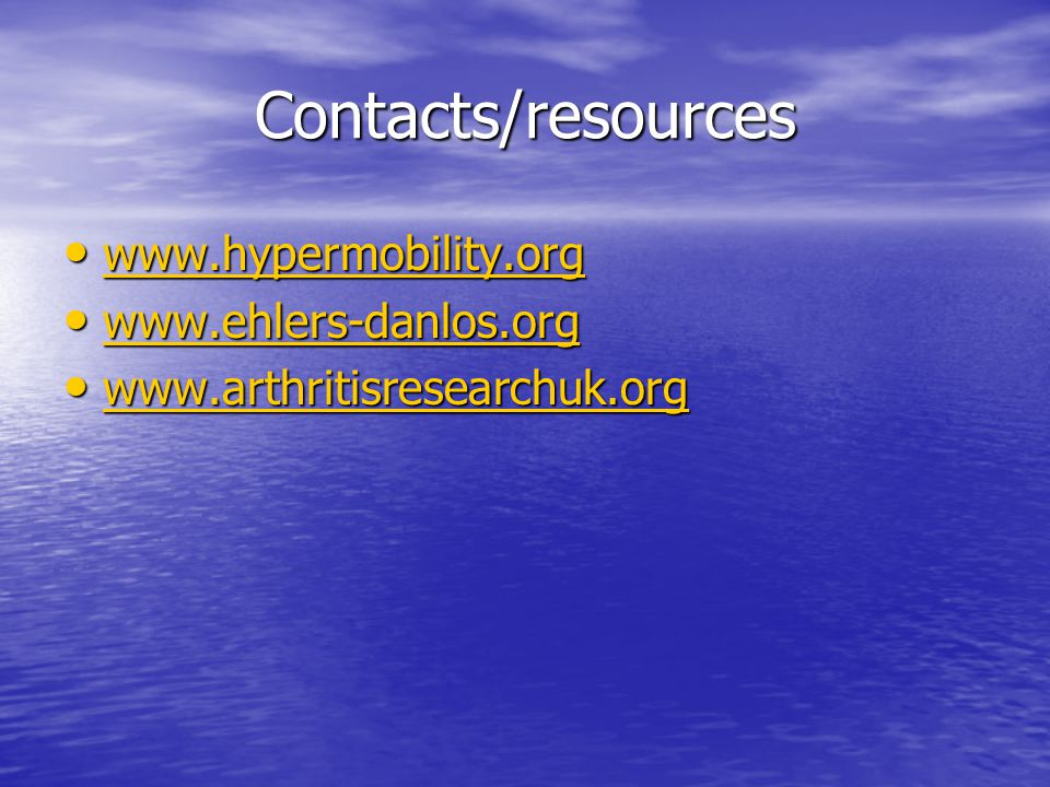 Contacts/resources www.hypermobility.org www.ehlers-danlos.org