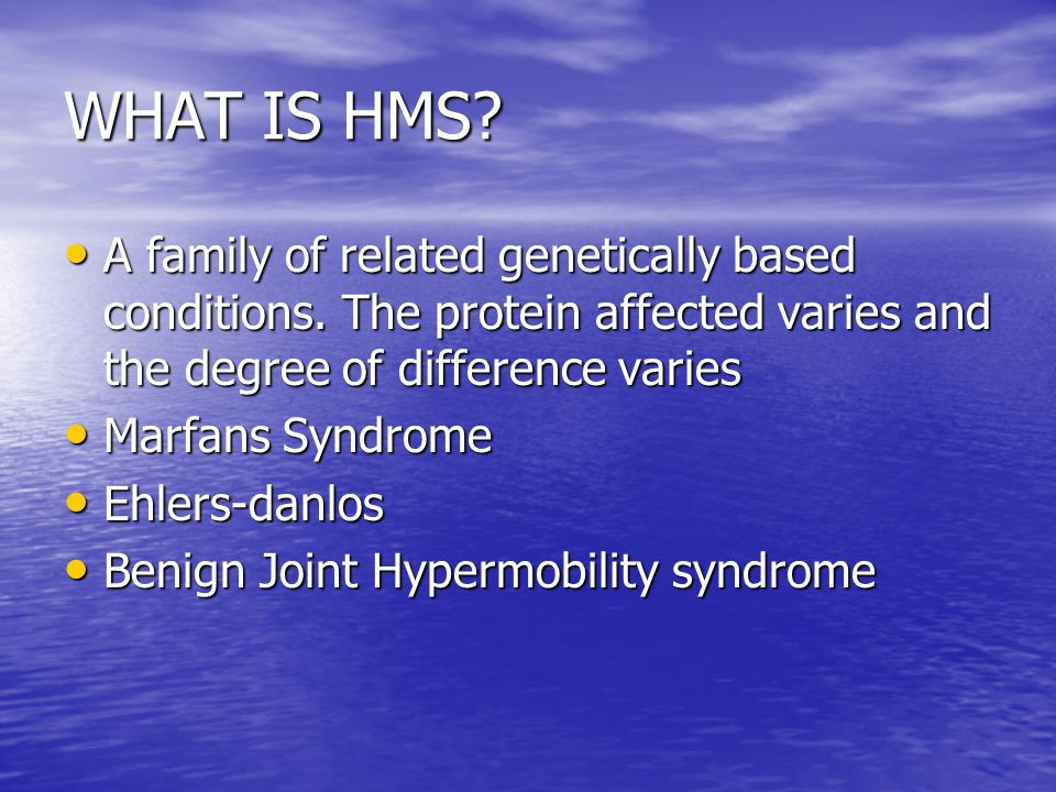 WHAT IS HMS A family of related genetically based conditions. The protein affected varies and the degree of difference varies.