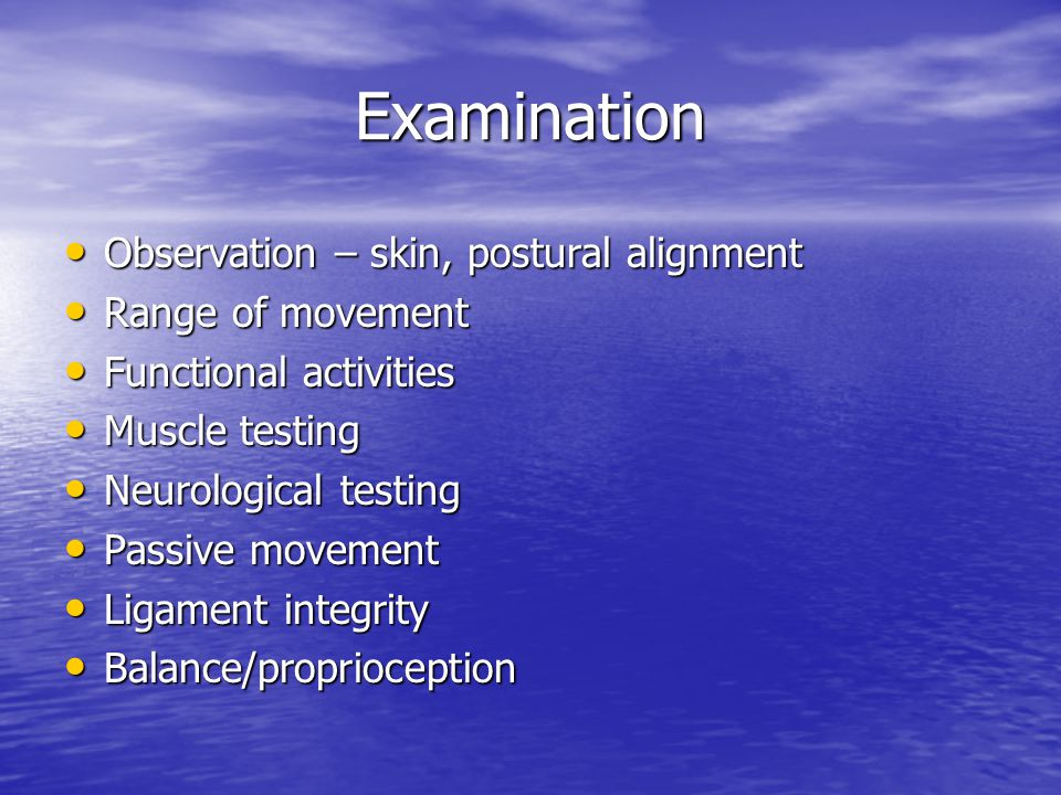 Examination Observation – skin, postural alignment Range of movement