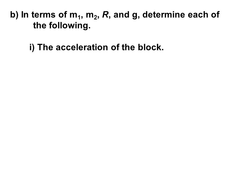 b) In terms of m1, m2, R, and g, determine each of the following.