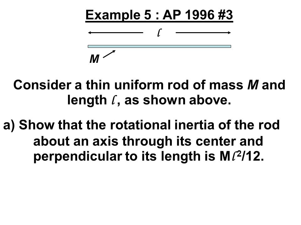Consider a thin uniform rod of mass M and length l , as shown above.