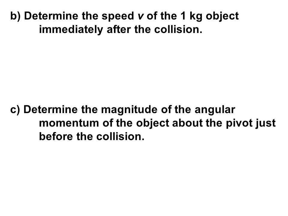 b) Determine the speed v of the 1 kg object