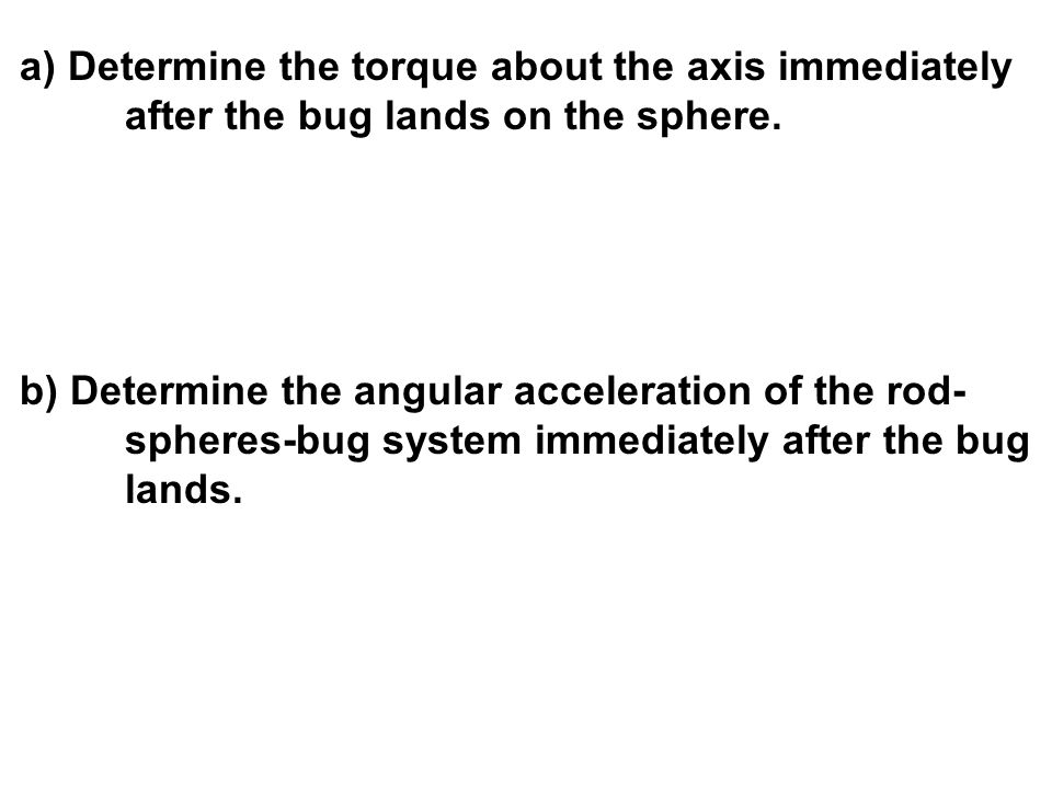 a) Determine the torque about the axis immediately