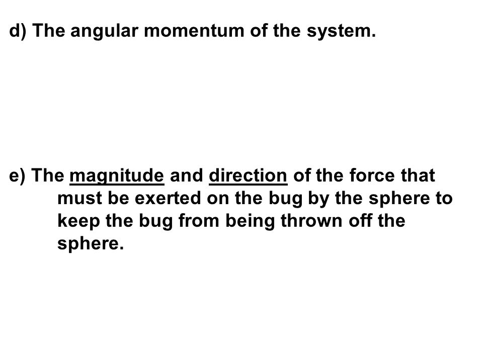 d) The angular momentum of the system.