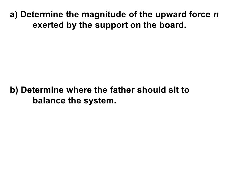 a) Determine the magnitude of the upward force n