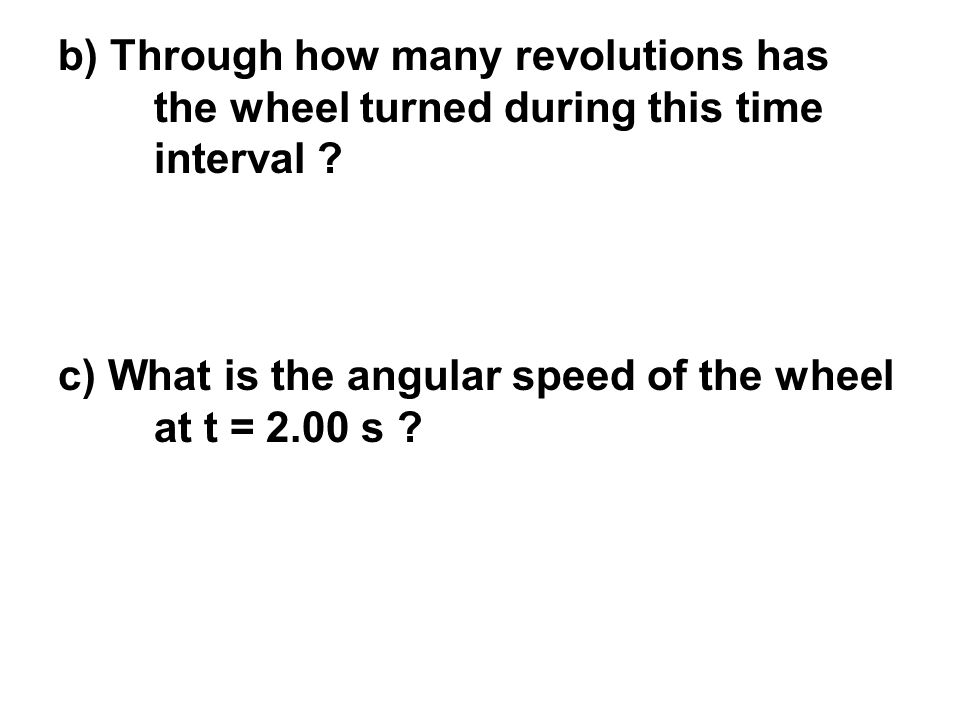 b) Through how many revolutions has. the wheel turned during this time
