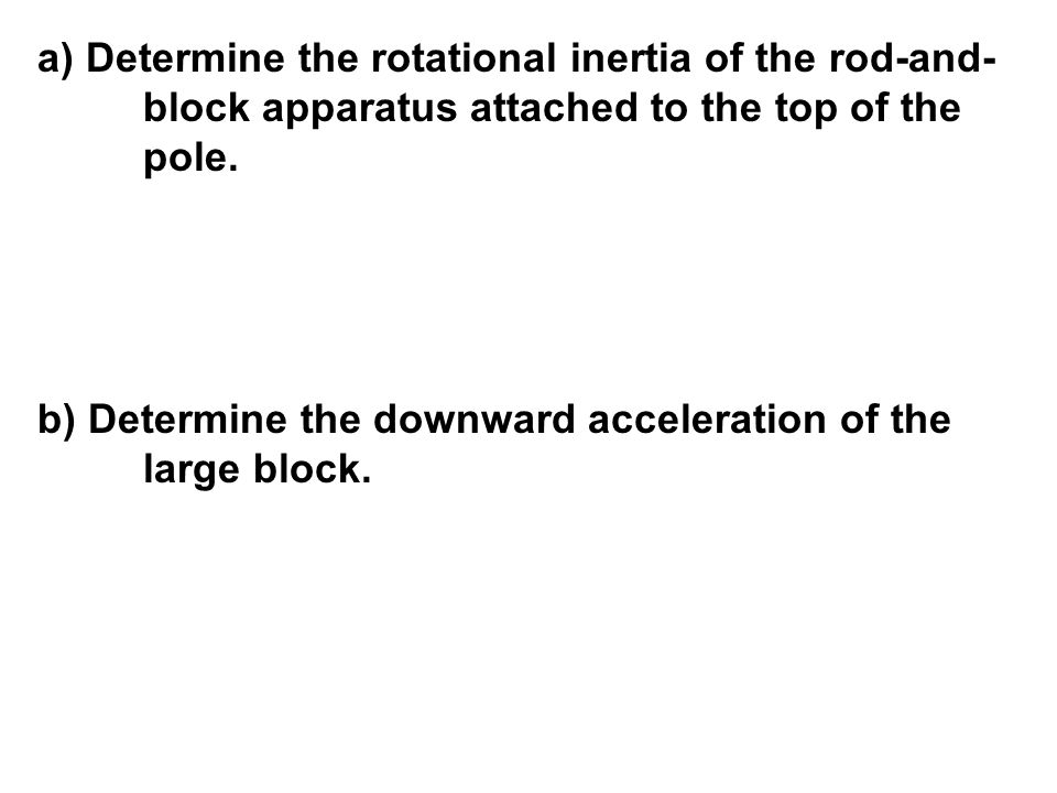 a) Determine the rotational inertia of the rod-and-
