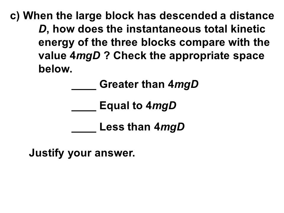 c) When the large block has descended a distance