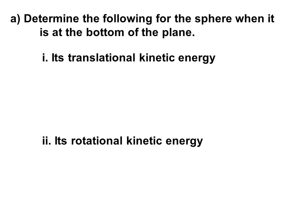 a) Determine the following for the sphere when it
