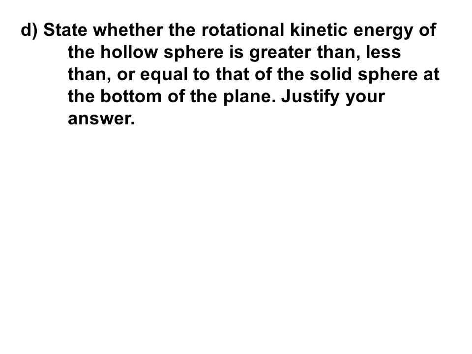 d) State whether the rotational kinetic energy of