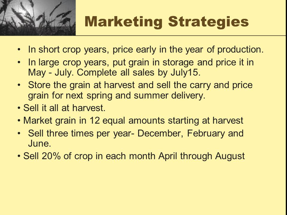 Marketing Strategies In short crop years, price early in the year of production.