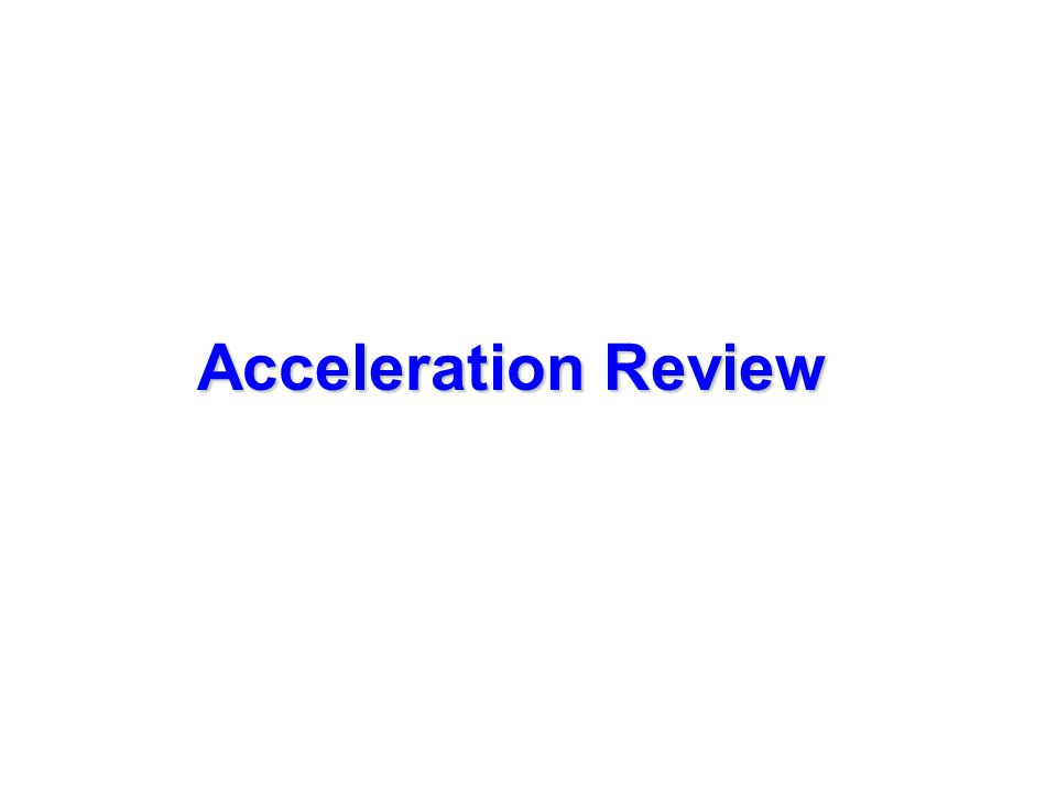 Acceleration Review