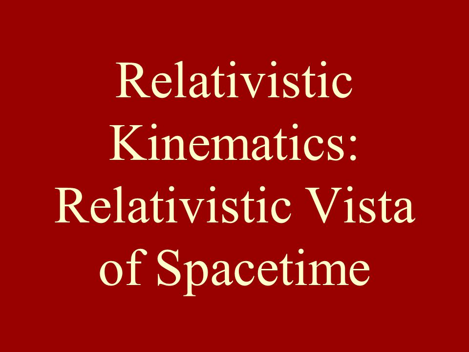 Relativistic Kinematics: Relativistic Vista of Spacetime