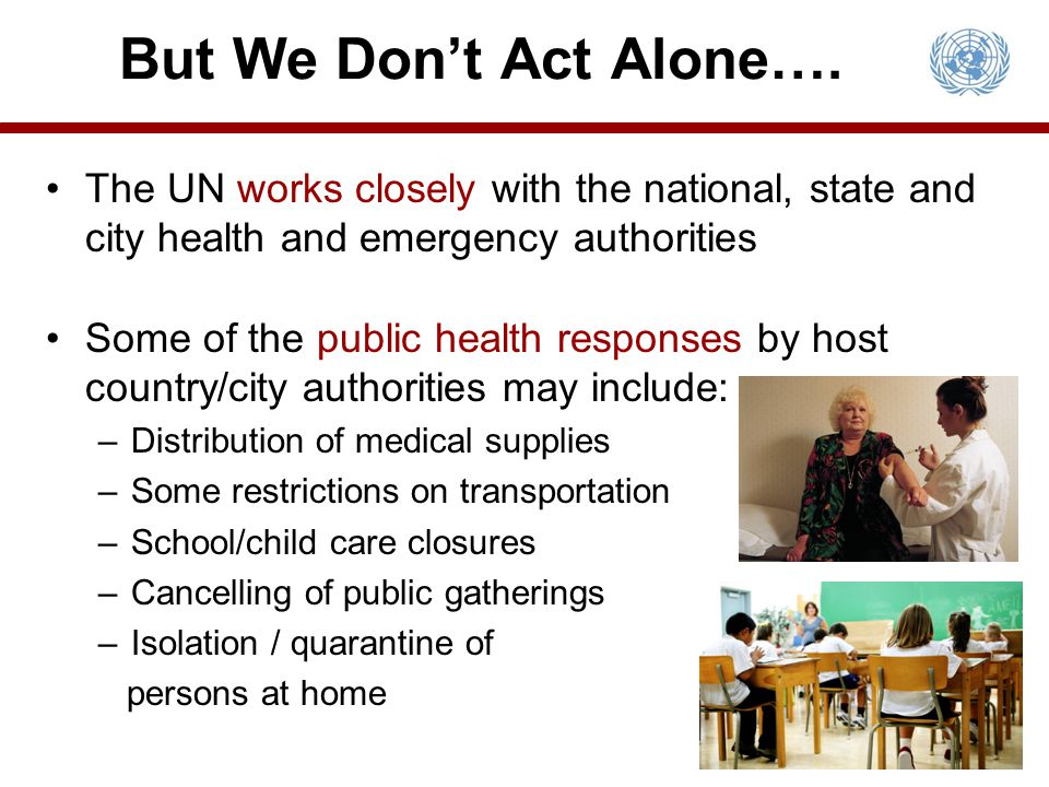 But We Don't Act Alone…. The UN works closely with the national, state and city health and emergency authorities.