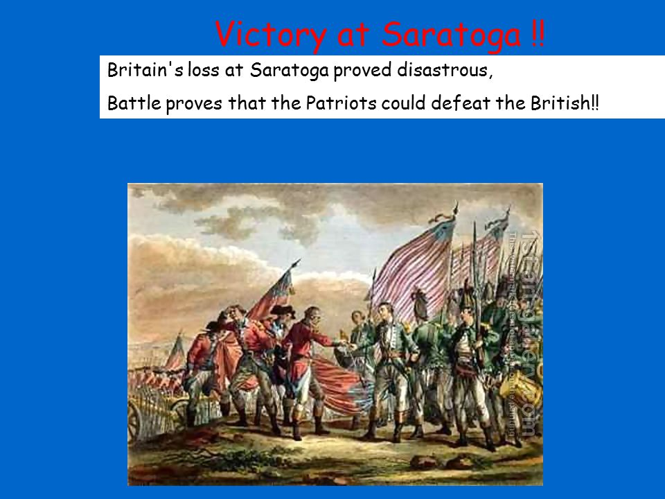 Victory at Saratoga !! Britain s loss at Saratoga proved disastrous,