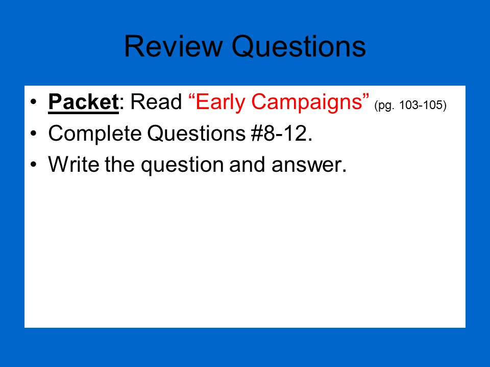 Review Questions Packet: Read Early Campaigns (pg. 103-105)