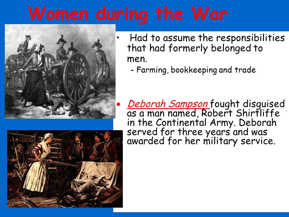 Women during the War Had to assume the responsibilities that had formerly belonged to men. - Farming, bookkeeping and trade.
