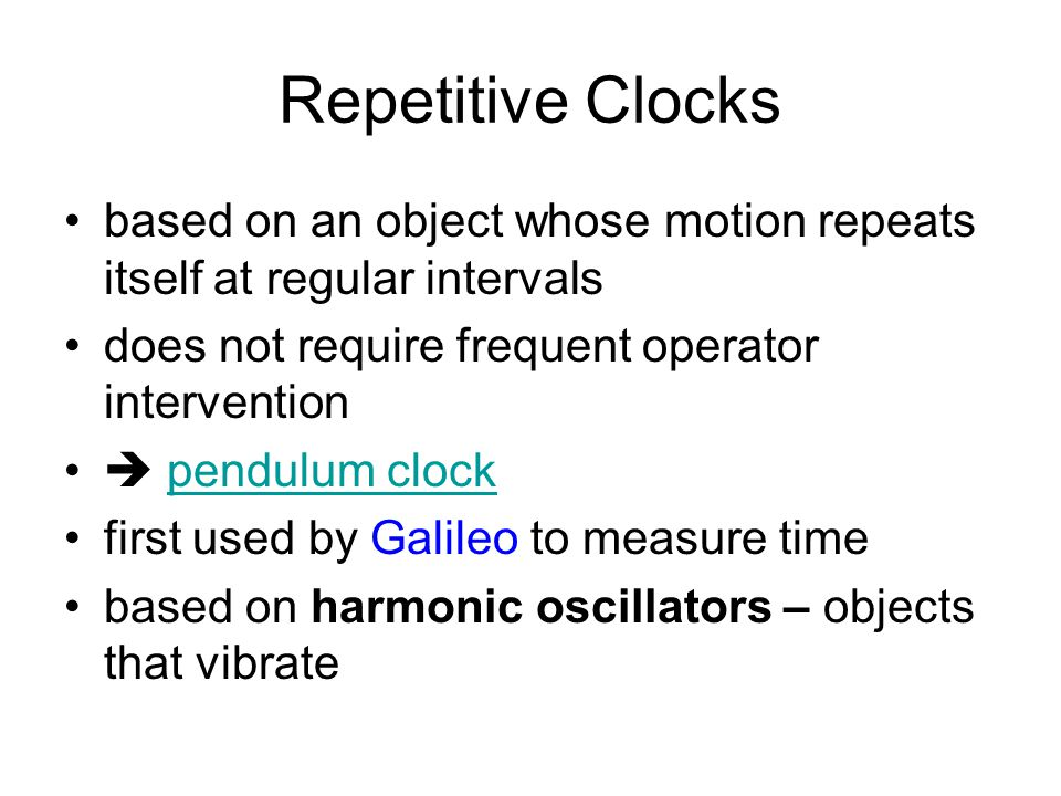 Repetitive Clocks based on an object whose motion repeats itself at regular intervals. does not require frequent operator intervention.