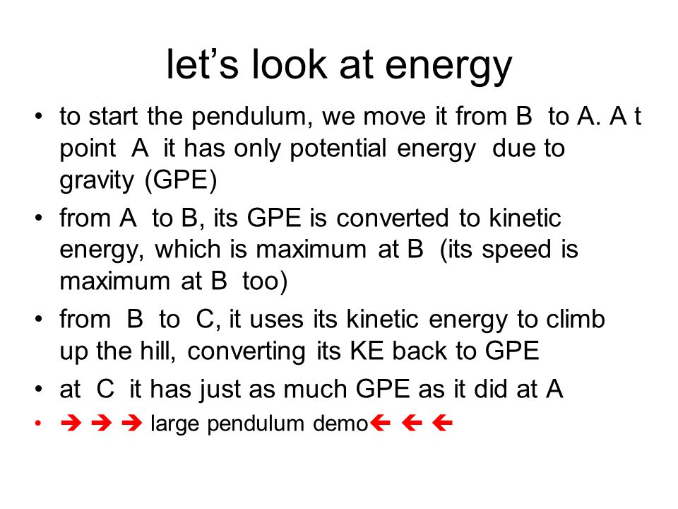let's look at energy to start the pendulum, we move it from B to A. A t point A it has only potential energy due to gravity (GPE)