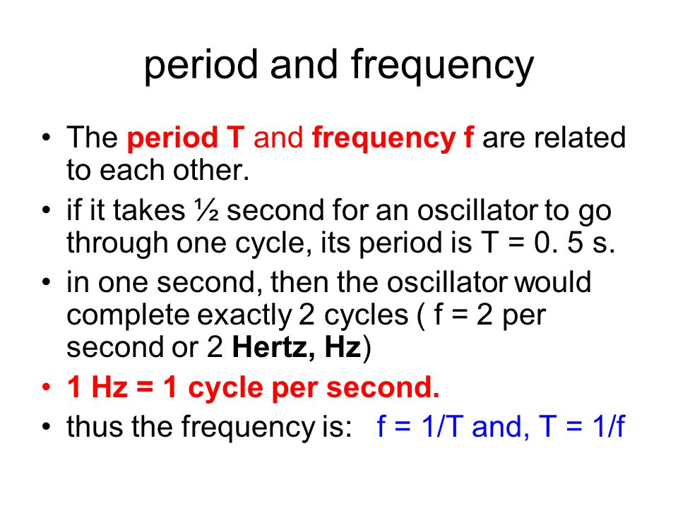 period and frequency The period T and frequency f are related to each other.