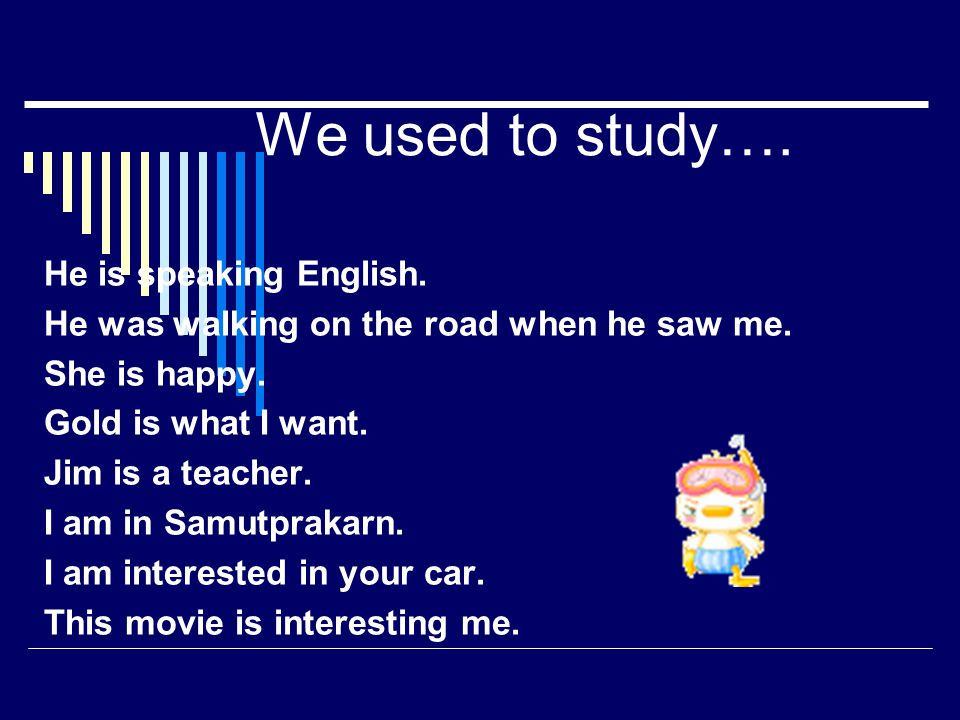 We used to study…. He is speaking English.