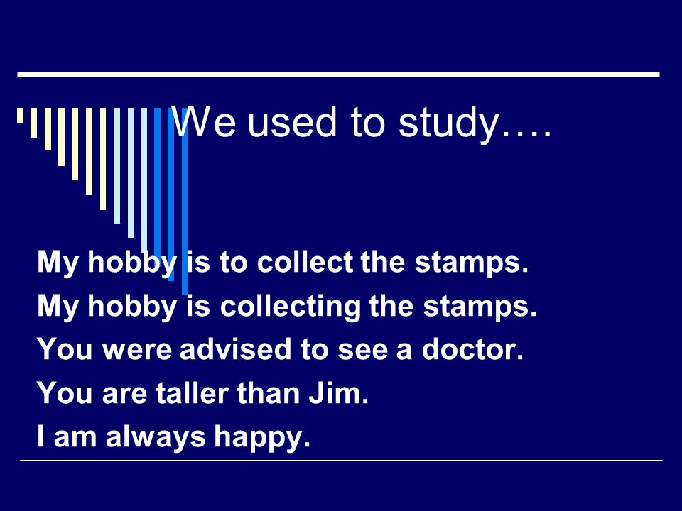 We used to study…. My hobby is to collect the stamps.